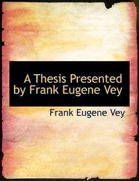 A Thesis Presented by Frank Eugene Vey