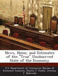 News, Noise, and Estimates of the True Unobserved State of the Economy