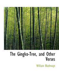 The Gingko-Tree, and Other Verses