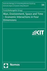 Man, Environment, Space and Time - Economic Interactions in Four Dimensions