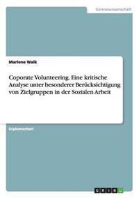 Coporate Volunteering. Eine Kritische Analyse Unter Besonderer Berucksichtigung Von Zielgruppen in Der Sozialen Arbeit
