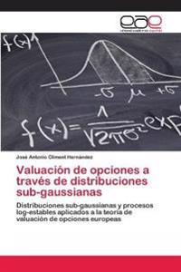 Valuacion de Opciones a Traves de Distribuciones Sub-Gaussianas