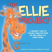 The Ellie Project: A Childrenas Guide to Building Character from the Final Words of a Loving Father