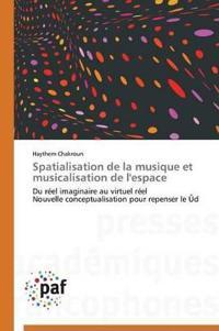 Spatialisation de La Musique Et Musicalisation de L'Espace