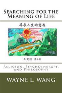 Searching for the Meaning of Life: The Principle of Oneness: In Religion, Psychotherapy, and Philosophy