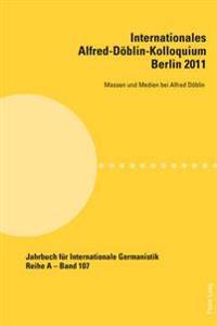 Internationales Alfred-Doeblin-Kolloquium- Berlin 2011: Massen Und Medien Bei Alfred Doeblin
