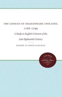The Genesis of Shakespeare Idolatry, 1766-1799