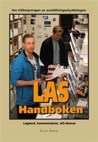 LAS-Handboken : om tillämpningen av anställningsskyddslagen : lagtext, kommentarer, AD-domar : lagtext, kommentarer, AD-domar