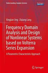 Frequency Domain Analysis and Design of Nonlinear Systems Based on Volterra Series Expansion