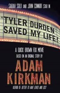 Tyler Durden Saved My Life!