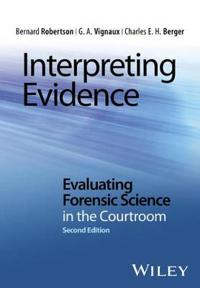 Interpreting Evidence: Evaluating Forensic Science in the Courtroom