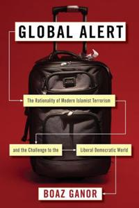Global Alert: The Rationality of Modern Islamist Terrorism and the Challenge to the Liberal Democratic World