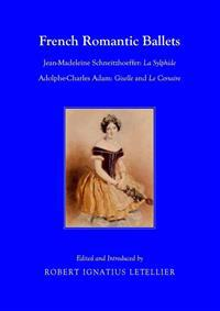 French Romantic Ballets: Jean-Madeleine Schneitzhoeffer, La Sylphide Adolphe-Charles Adam, Giselle and Le Corsaire