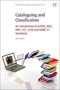 Cataloguing and classification - an introduction to aacr2, rda, ddc, lcc, l