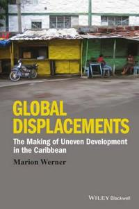 Global Displacements: The Making of Uneven Development in the Caribbean