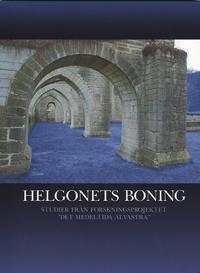 """Helgonets boning : studier från forskningsprojektet """"Det medeltida Alvastra"""""""