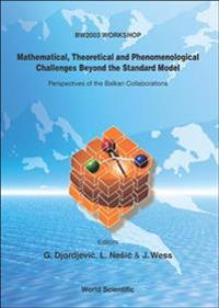 Mathematical, Theoretical And Phenomenological Challenges Beyond The Standard Model