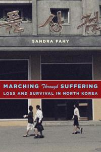 Marching Through Suffering: Loss and Survival in North Korea