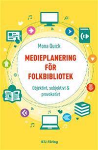 Medieplanering för folkbibliotek : objektivt, subjektivt och provokativt