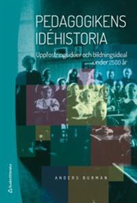 Pedagogikens idéhistoria : uppfostringsidéer och bildningsideal under 2 500 år