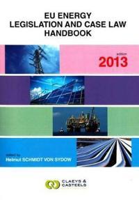 EU Energy Legislation & Case Law Handbook 2013