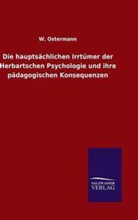 Die Hauptsachlichen Irrtumer Der Herbartschen Psychologie Und Ihre Padagogischen Konsequenzen