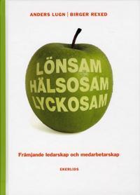 Lönsam hälsosam lyckosam : främjande ledarskap och medarbetarskap