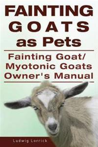 Fainting Goats as Pets. Fainting Goat or Myotonic Goats Owners Manual