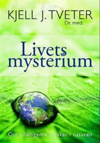 Livets mysterium - Kjell J. Tveter | Inprintwriters.org