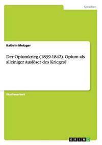Der Opiumkrieg (1839-1842). Opium ALS Alleiniger Ausloser Des Krieges?