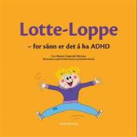 Lotte-Loppe; for sånn er det å ha ADHD
