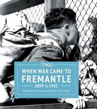 When War Came to Fremantle 1899 to 1945