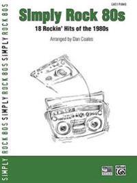 Simply Rock 80s: 18 Rockin' Hits of the 1980s (Easy Piano)
