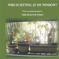 Who Is Sitting at My Window?: Laughing Dove Facts & Original Colorful Pictures with Rhymes.