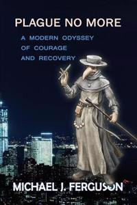 Plague No More: A Modern Odyssey of Courage and Recovery