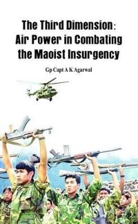 The Third Dimension: Air Power in Combating the Maoist Insurgency