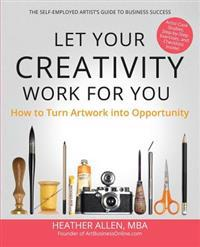 Let Your Creativity Work for You: How to Turn Artwork Into Opportunity