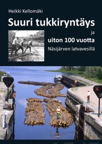 Suuri tukkiryntäys ja uiton 100 vuotta Näsijärven latvavesillä
