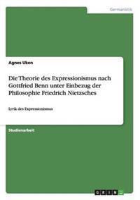 Die Theorie Des Expressionismus Nach Gottfried Benn Unter Einbezug Der Philosophie Friedrich Nietzsches