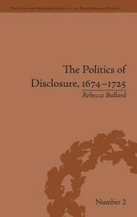 The Politics of Disclosure, 1674-1725