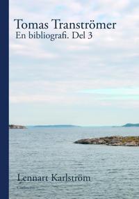 Tomas Tranströmer : en bibliografi. Del 3