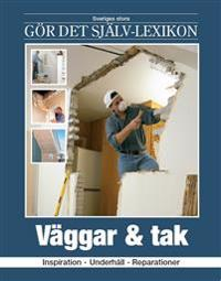 Väggar & tak : inspiration, underhåll, reparationer