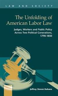 The Unfolding of American Labor Law