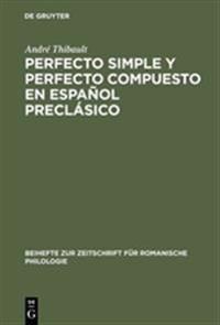 Perfecto Simple y Perfecto Compuesto En Espa�ol Precl�sico