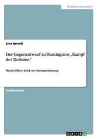 """Der Gegenentwurf Zu Huntingtons """"Kampf Der Kulturen"""""""