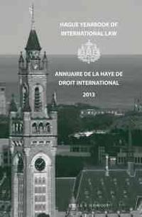Hague Yearbook of International Law / Annuaire de la Haye de Droit International, Vol. 26 (2013)