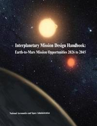 Interplanetary Mission Design Handbook: Earth-To-Mars Mission Opportunities 2026 to 2045