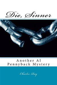 Die, Sinner: Another Al Pennyback Mystery