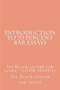 Introduction to 70 Percent Bar Essays: Ivy Black Letter Law Study - Look Inside!