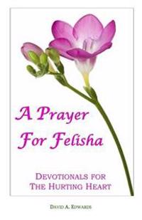 A Prayer for Felisha: Devotionals for the Hurting Heart